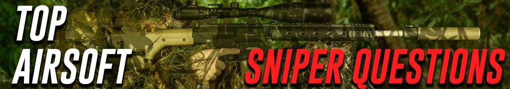 Top Airsoft Questions Sniper Rifle Edition Article