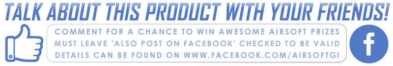 Talk about this product with your friends!  Facebook Comment at the bottom of the page for a chance to win awesome airsoft prizes.  Must leave